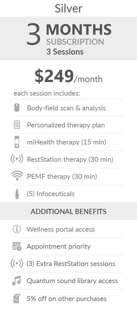 Juneva Health Total Wellness Plan - Silver (Clinic) - a three (3) months subscription that provides members with three (3) individual bioenergetic therapy sessions in our clinic and access to other membership benefits. Each session includes a body-field scan & analysis, a personalized therapy plan, a miHealth therapy (15 min), a RestStation vibroacoustic therapy (30 min), a PEMF therapy (30 min), and five (5) bioenergetic remedies (NES Infoceuticals) for use at home.
