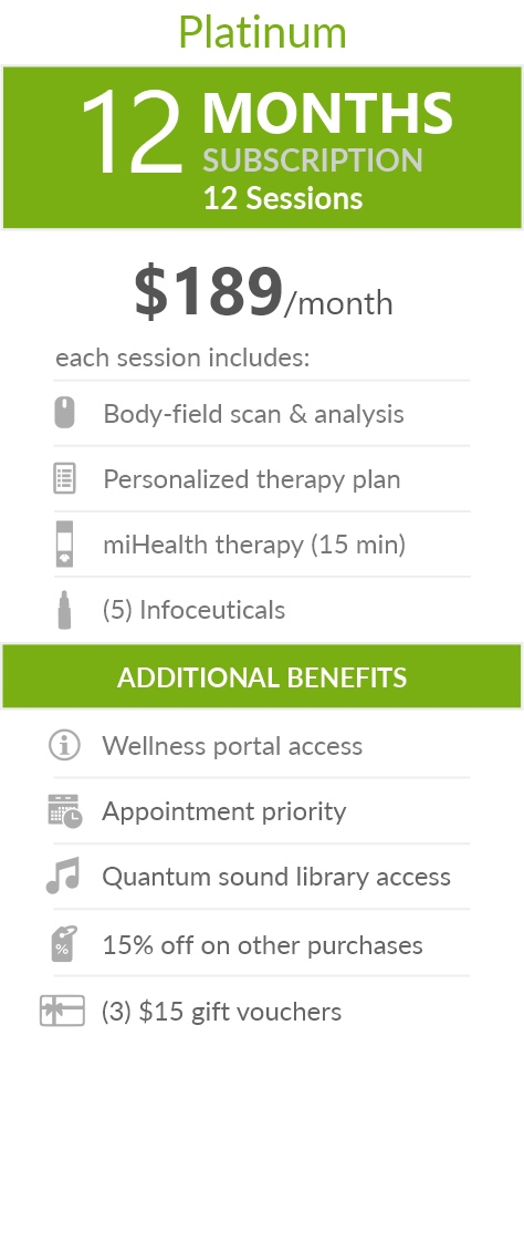 Juneva Health Total Wellness Plan - Platinum (WA Clinic) - a twelve (12) months subscription that provides members with twelve (12) individual bioenergetic therapy sessions in our clinic and access to other membership benefits. Each session includes a body-field scan & analysis, a personalized therapy plan, a miHealth therapy (15 min) and five (5) bioenergetic remedies (NES Infoceuticals) for use at home.